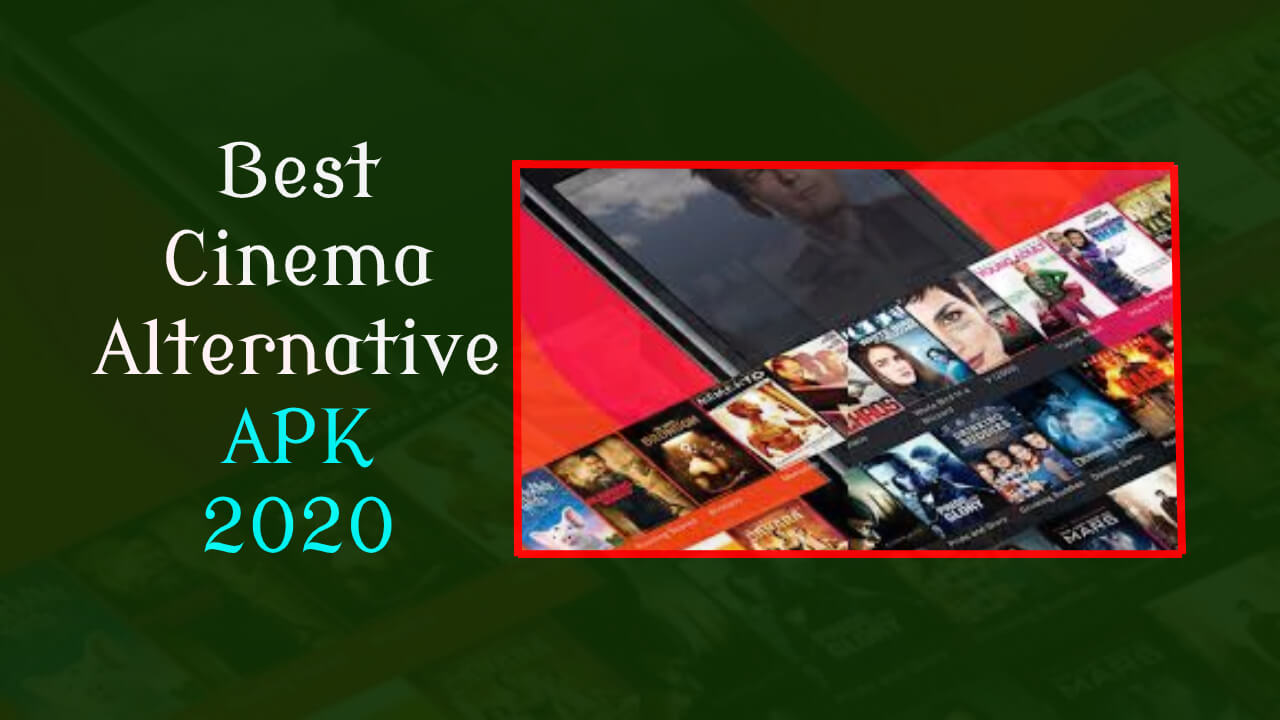 Best Cinema Alternatives APK [2020+2021]