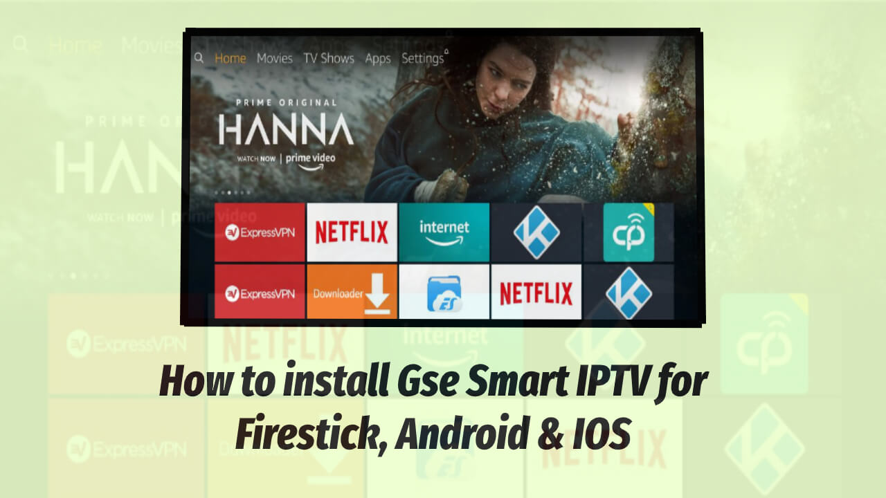 How to install Gse Smart IPTV for Firestick, Android & IOS