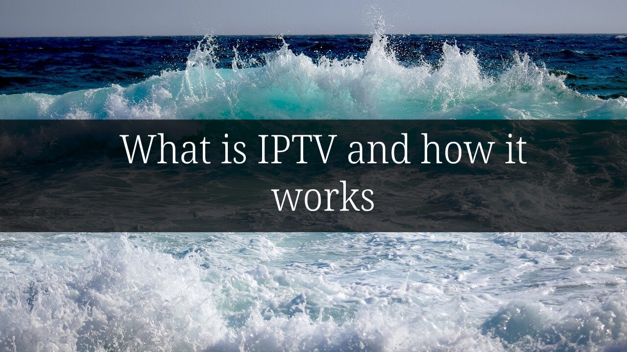 What is IPTV and how it works