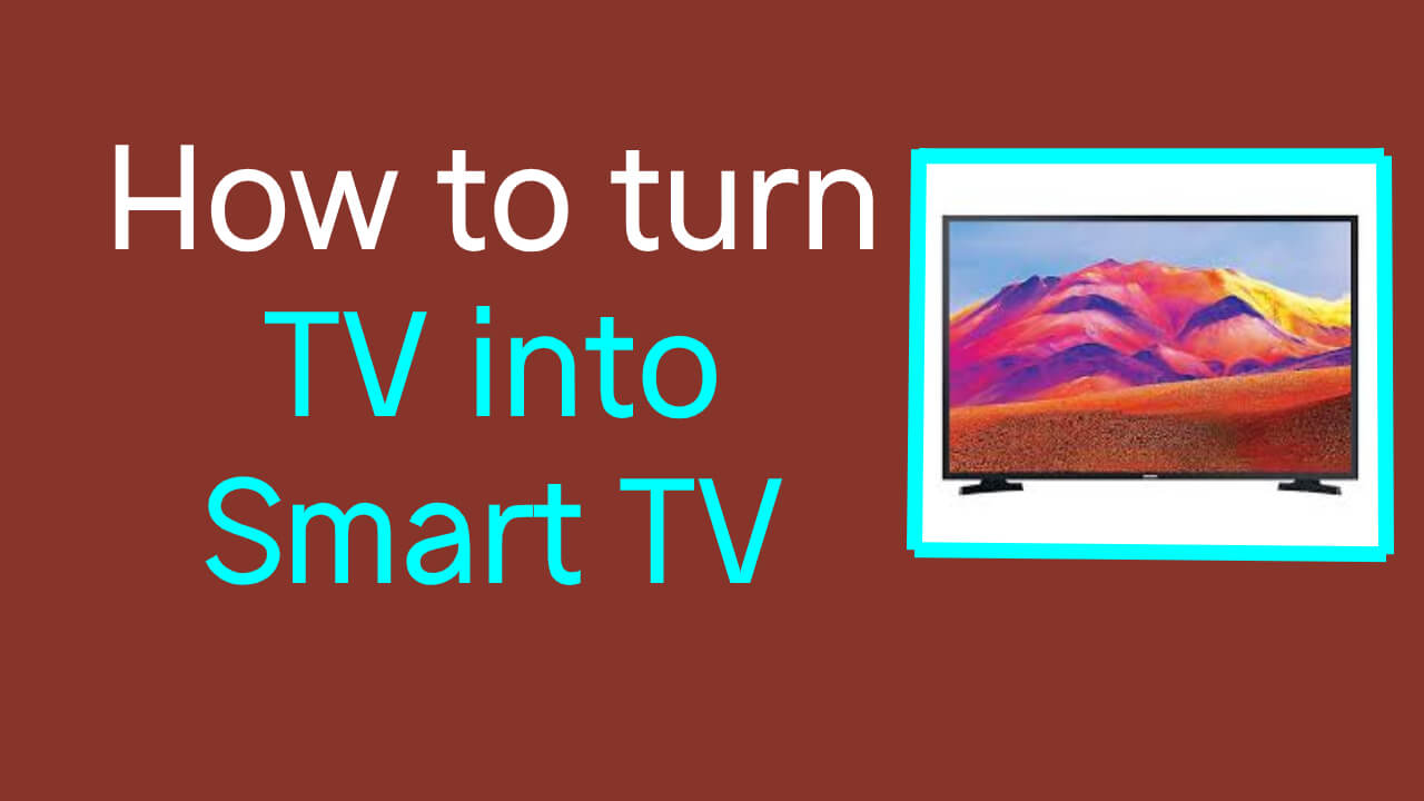 How to turn TV into Smart TV