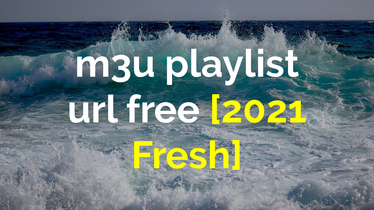 m3u playlist url free [2021 Fresh]