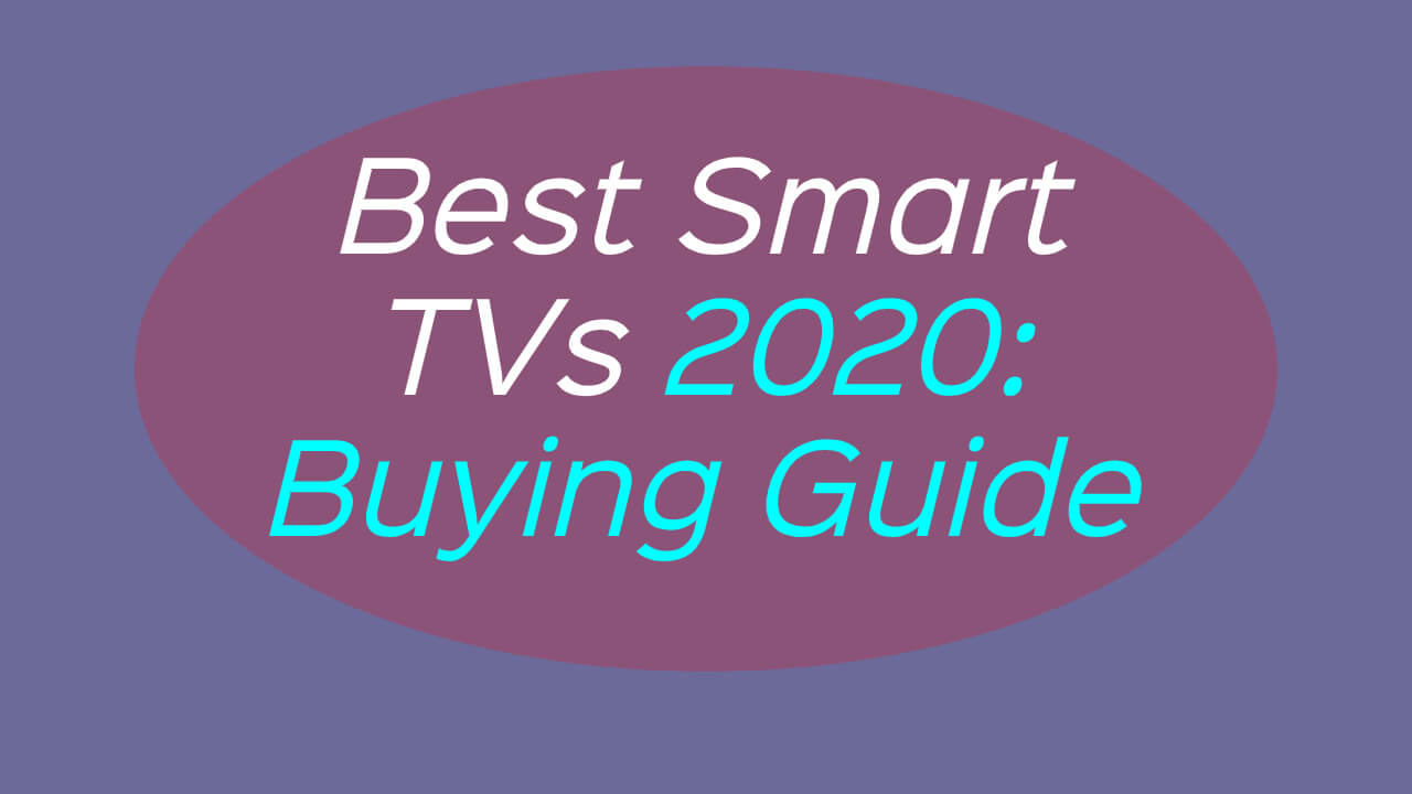 Best Smart TVs 2020: Buying Guide