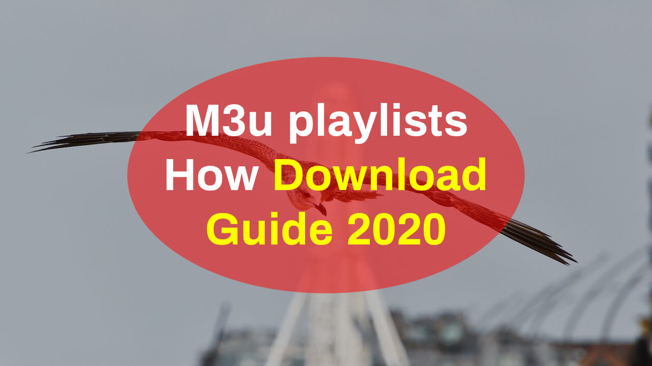 M3u playlists How Download Guide 2020