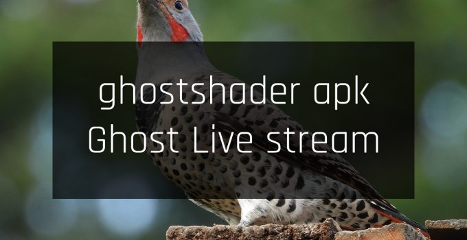 ghostshader apk Ghost Live stream