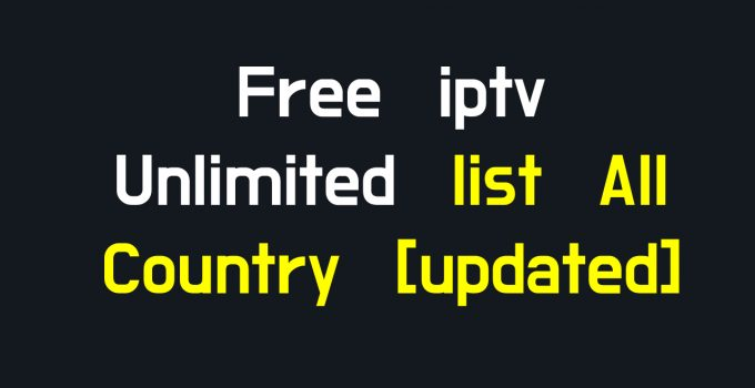 Free iptv Unlimited list All Country [updated]