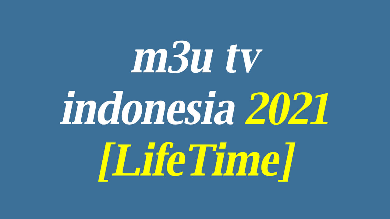 m3u tv indonesia 2021 [LifeTime]